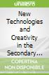 New Technologies and Creativity in the Secondary School