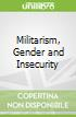 Militarism, Gender and Insecurity