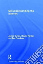 Misunderstanding the Internet libro in lingua di Curran James, Fenton Natalie, Freedman Des