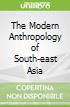 The Modern Anthropology of South-east Asia