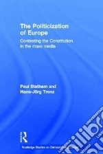 The Politicization of Europe libro in lingua di Statham Paul, Trenz Hans-Jorg