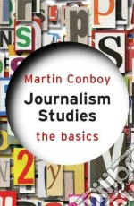 Journalism Studies: The Basics libro in lingua di Martin Conboy