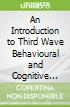 An Introduction to Third Wave Behavioural and Cognitive Therapies
