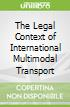 The Legal Context of International Multimodal Transport