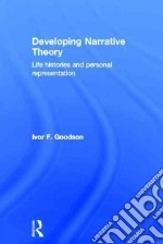 Developing Narrative Theory libro in lingua di Goodson Ivor F.