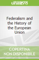 Federalism and the History of the European Union libro in lingua di Annett Iona