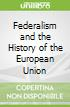 Federalism and the History of the European Union