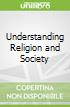 Understanding Religion and Society