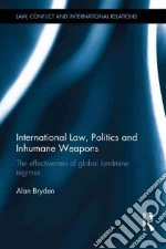 International Law, Politics and Inhumane Weapons libro in lingua di Bryden Alan