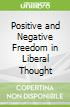 Positive and Negative Freedom in Liberal Thought