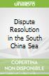 Dispute Resolution in the South China Sea