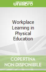 Workplace Learning in Physical Education libro in lingua di Hunter Lisa, Tinning Richard, Rossi Tony, Flanagan Erin, Macdonald Doune
