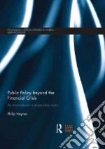 Public Policy Beyond the Financial Crisis libro in lingua di Haynes Phil