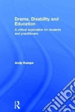 Drama, Disability and Education libro in lingua di Kempe Andy