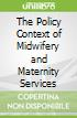 The Policy Context of Midwifery and Maternity Services