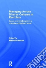Managing Across Diverse Cultures in East Asia libro in lingua di Warner Malcolm (EDT)