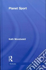 Planet Sport libro in lingua di Woodward Kath