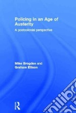 Policing in an Age of Austerity libro in lingua di Brogden Mike, Ellison Graham