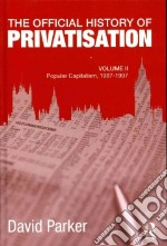 The Official History of Privatisation libro in lingua di Parker David