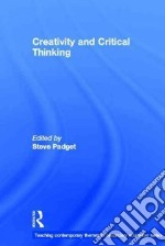Creativity and Critical Thinking libro in lingua di Padget Steve (EDT)