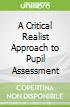 A Critical Realist Approach to Pupil Assessment