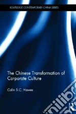The Chinese Transformation of Corporate Culture libro in lingua di Hawes Colin S. C.