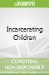 Incarcerating Children