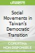 Social Movements in Taiwan's Democratic Transition