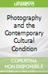 Photography and the Contemporary Cultural Condition