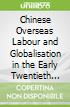 Chinese Overseas Labour and Globalisation in the Early Twentieth Century