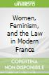 Women, Feminism, and the Law in Modern France