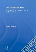 The Disordered Mind libro in lingua di Graham George
