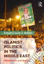 Islamist Politics in the Middle East libro in lingua di Shehata Samer (EDT)