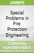 Special Problems in Fire Protection Engineering