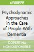 Psychodynamic Approaches in the Care of People With Dementia