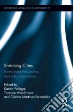 Shrinking Cities libro in lingua di Pallagst Karina (EDT), Wiechmann Thorsten (EDT), Martinez-fernandez Cristina (EDT)