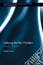 Lobbying the New President libro in lingua di Brown Heath