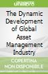The Dynamic Development of Global Asset Management Industry