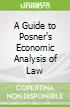 A Guide to Posner's Economic Analysis of Law