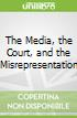 The Media, the Court, and the Misrepresentation