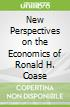 New Perspectives on the Economics of Ronald H. Coase