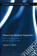 Theorizing Medieval Geopolitics libro in lingua di Latham Andrew A.