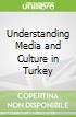 Understanding Media and Culture in Turkey