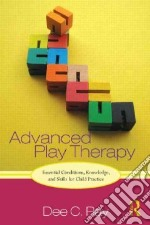 Advanced Play Therapy libro in lingua di Ray Dee C.