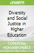 Diversity and Social Justice in Higher Education
