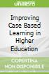 Improving Case Based Learning in Higher Education