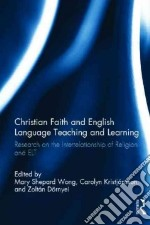 Christian Faith and English Language Teaching and Learning libro in lingua di Shepard Wong Mary (EDT), Kristjansson Carolyn (EDT), Dornyei Zoltan (EDT)