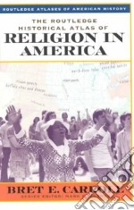 The Routledge Historical Atlas of Religion in America libro in lingua di Carroll Bret E.