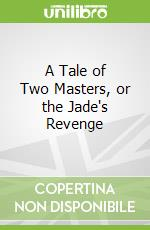 A Tale of Two Masters, or the Jade's Revenge libro in lingua di Daniels Christine