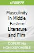 Masculinity in Middle Eastern Literature and Film